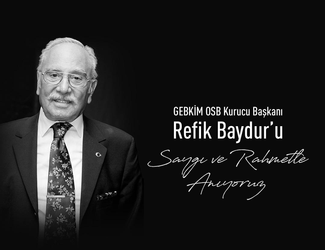 GEBKİM OSB Kurucu Başkanı Sn. Refik Baydur'u Saygı ve Rahmetle Anıyoruz